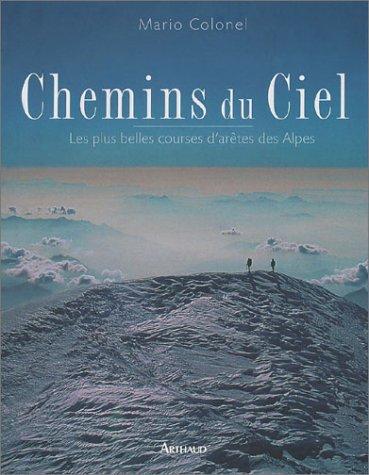 Chemins du ciel : Les Plus Belles Courses d'arêtes des Alpes par Mario Colonel