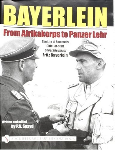 Bayerlein: The Life of Rommel's Chief-of-Staff Generalleutnant Fritz Bayerlein: From Afrikakorps to Panzer Lehr (Schiffer Military History)