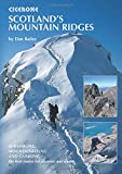 Scotland's Mountain Ridges: Scrambling, Mountaineering and Climbing - the Best Routes for Summer and Winter (Cicerone…