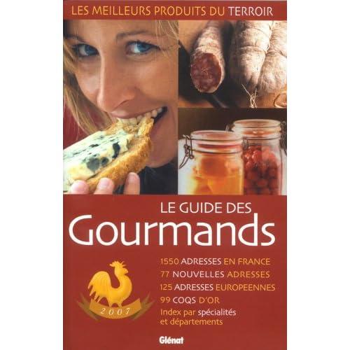 Le guide des gourmands : Les meilleurs produits du terroir 1 550 adresses, édition 2007