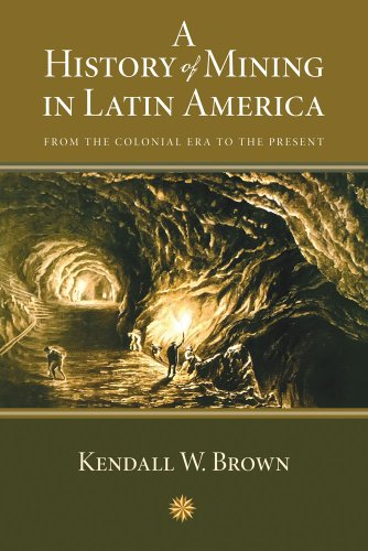 A History of Mining in Latin America: From the Colonial Era to the Present (Dialogos)