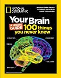 Your Brain: A User's Guide: 100 Things You Never Knew