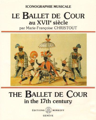 Le Ballet de Cour au XVIIème siècle : The Ballet de Cour in the 17th century par  Marie-Françoise Christout