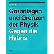 Grundlagen und Grenzen der Physik: Gegen die Hybris