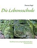 Die Lebensschule: Handbuch eines zeitgemäßen keltischen Schamanismus - Thorsten Nagel