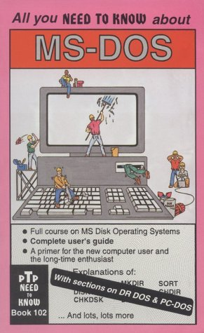 All You Need to Know About MS-DOS (Ptp Need to Know, Book 102)