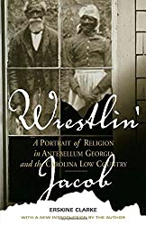 Wrestlin' Jacob: A Portrait of Religion in Antebellum Georgia and the Carolina Low Country (Religion & American Culture) by Erskine Clarke (1999-11-30)