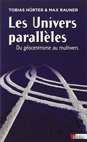 Les Univers parallèles : du géocentrisme au multivers par Tobias Hurter