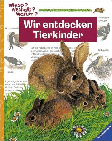 Wir entdecken Tierkinder: Die Sachbuchreihe ab dem Kindergartenalter (Wieso? Weshalb? Warum?)