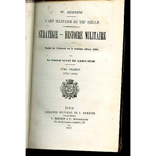 STRATEGIE - HISTOIRE MILITAIRE - TOME PREMIER (1792-1815) / L'ART MILITAIRE AU XIXe SIECLE.