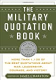 The Military Quotation Book: More than 1,100 of the Best Quotations About War, Leadership, Courage, Victory, and Defeat (2013-05-14)