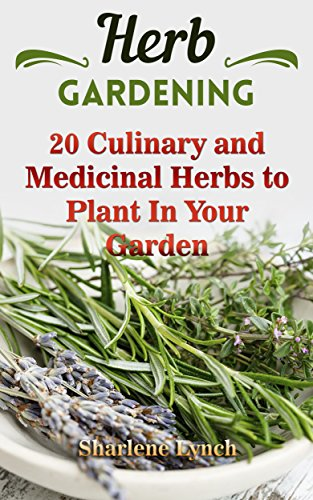 Herb Gardening: 20 Culinary and Medicinal Herbs to Plant In Your Garden (English Edition)