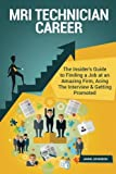 MRI Technician Career: The Insider's Guide to Finding a Job at an Amazing Firm, Acing the Interview & Getting Promoted