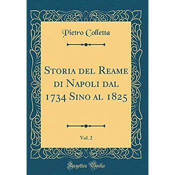 Storia Del Reame Di Napoli Dal 1734 Sino Al 1825, Vol. 2 (Classic Reprint)