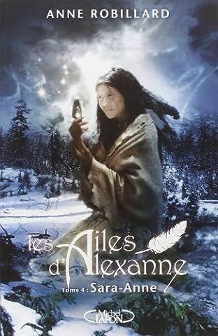 Les Ailes d'Alexanne T04 Sara-Anne de Anne Robillard (21 février