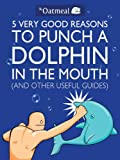 Image de 5 Very Good Reasons to Punch a Dolphin in the Mouth (And Other Useful