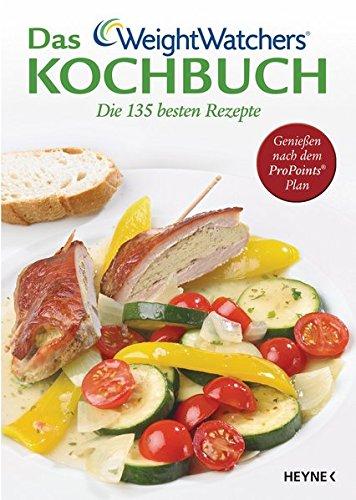 Das Weight Watchers Kochbuch: Die 135 besten Rezepte Genießen nach dem ProPoints Plan