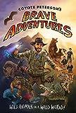 Coyote Peterson's Brave Adventures: Wild Animals in a Wild World (Coyote Petersons Brave Adventr)