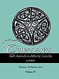 Erin's Sons: Irish Arrivals in Atlantic Canada to 1863. Volume IV: 4