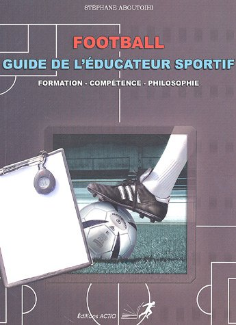 Football : Guide de l'éducateur sportif