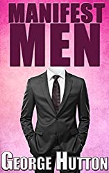 Manifest Men: Create Your Ideal Man In Your Mind and Attract Him Into Your Life