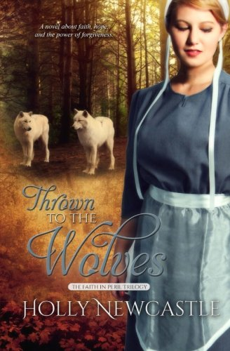 Thrown To The Wolves Faith In Peril Trilogy Volume 1