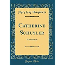 Catherine Schuyler: With Portrait (Classic Reprint)