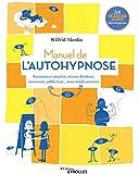 Manuel de l'autohypnose - Surmonter anxiété, stress, douleur, insomnie, addiction... sans médicaments. 34 séances audio d'autohypnose