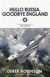 Hullo Russia, Goodbye England by Derek Robinson (2016-07-26)