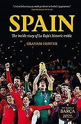 Spain: The Inside Story of La Roja's Historic Treble by Graham Hunter (2013-11-15)