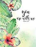 Psalm 23:4-You Are With Me: Tropical Floral, Beautiful Floral, Weekly Journal, Address Book, Date of Remember, Bullet Journal and Sketch Book, Composition Book, 8.5 x 11 inch 110 page, Wide Ruled