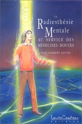 La radiesthésie mentale au service des médecines douces par Gilbert Jausas