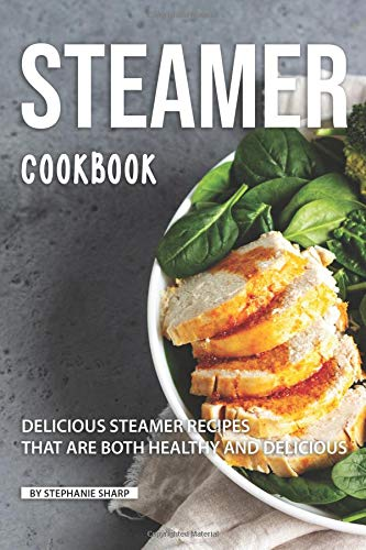Steamer Cookbook: Delicious Steamer Recipes that are Both Healthy and Delicious Veggie Bowl