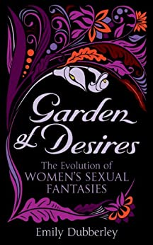 Garden of Desires: The Evolution of Women's Sexual Fantasies (Black Lace) by [Dubberley, Emily]