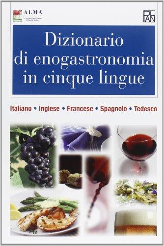 Dizionario di enogastronomia in cinque lingue. Italiano, inglese, francese, spagnolo, tedesco