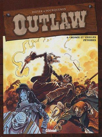 Outlaw, Tome 4 : Momie et veilles pétoires par Dieter, Xavier Fourquemin