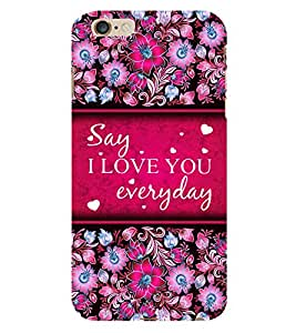 I Love Everyday 3D Hard Polycarbonate Designer Back Case Cover for Apple iPhone 6