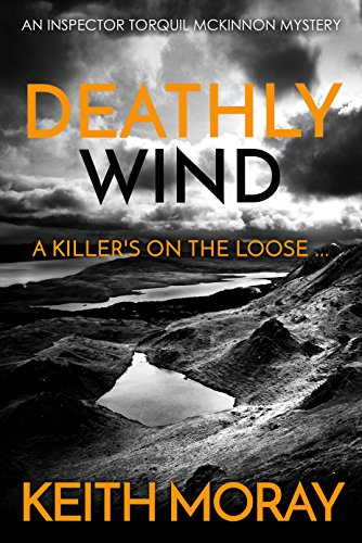 Deathly Wind: A killer's on the loose ... (Inspector Torquil McKinnon Book 2) (English Edition)