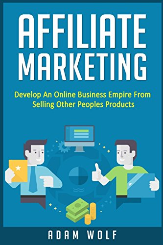 affiliate-marketing-develop-an-online-business-empire-from-selling-other-peoples-products