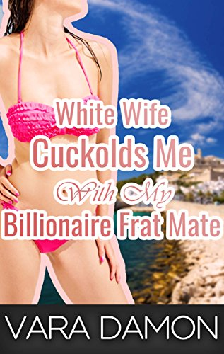 White Wife Cuckolds Me With My Billionaire Frat Mate (English Edition)