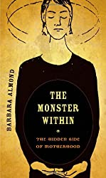 The Monster Within: The Hidden Side of Motherhood by Barbara Almond (2010-10-04)