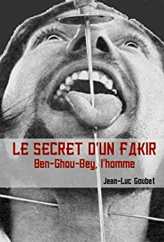 LE SECRET D'UN FAKIR, Ben-Ghou-Bey l'homme par [Goubet, Jean Luc]