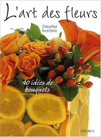 L'Art des fleurs : 40 Ides de bouquets