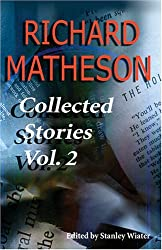 Richard Matheson, Volume 2: Collected Stories (Richard Matheson: Collected Stories)