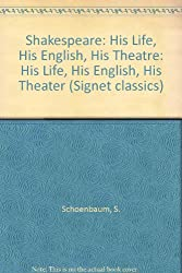 Shakespeare: His Life, His English, His Theatre: His Life, His English, His Theater (Signet classics)