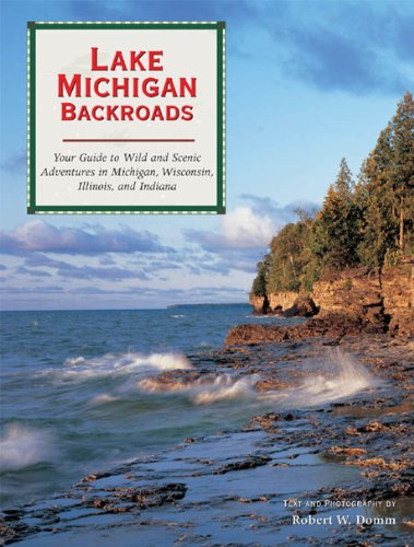Lake Michigan Backroads: Your Guide to the Wild and Scenic Adventures in Michigan, Wisconsin, Illinois, and Indiana (Backroads of ...) (English Edition)