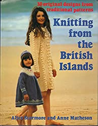 KNITTING FROM THE BRITISH ISLANDS - 30 ORIGINAL DESIGNS FROM TRADITIONAL PATTERNS