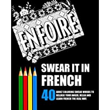 Swear It In French: 40 Adult Coloring Swear Words To Release Your Anger, Relax And Learn French The Real Way. by Remy Roulier (2016-07-14)