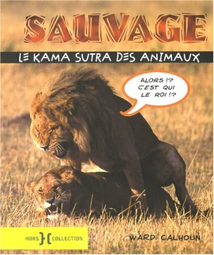 KAMA SUTRA DES ANIMAUX par WARD CALHOUN