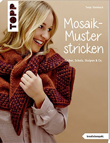 Mosaik-Muster stricken (kreativ.kompakt.): Tücher, Schals, Stulpen & Co. -